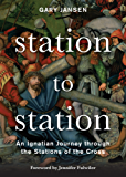Station to Station: An Ignatian Journey through the Stations of the Cross (English Edition)