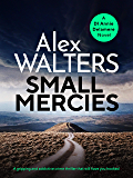 Small Mercies: A gripping and addictive crime thriller that will have you hooked (Detective Annie Delamere Book 1)