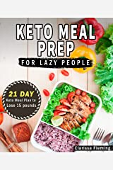 Keto Meal Prep For Lazy People: 21-Day Ketogenic Meal Plan to Lose 15 Pounds (40 Delicious Keto Made Easy Recipes Plus Tips And Tricks For Beginners All ... This Diet Today!) (Keto Laziness Book 1) Kindle Edition