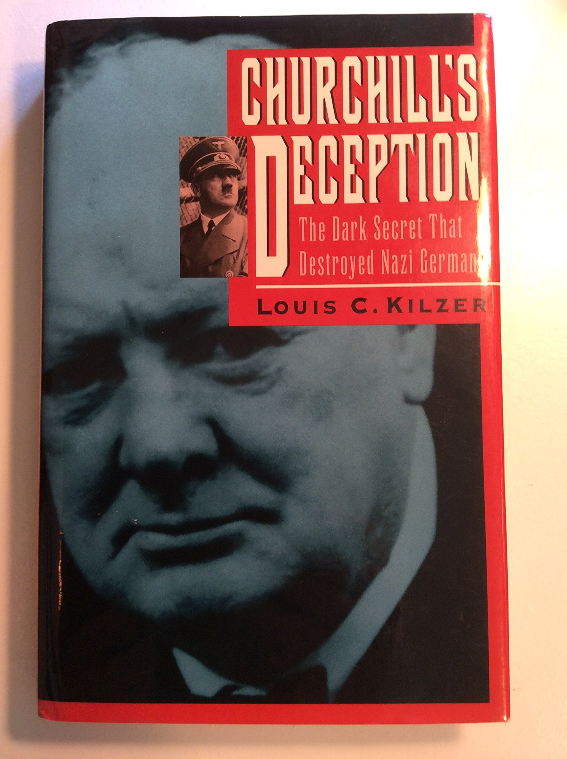 Churchill's Deception: The Dark Secret That Destroyed Nazi Germany: Louis  C. Kilzer: 9780671767228: Amazon.com: Books