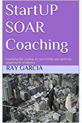 StartUP SOAR Coaching: Coaching the startup to successful outcomes by adapting to resiliency Kindle Edition