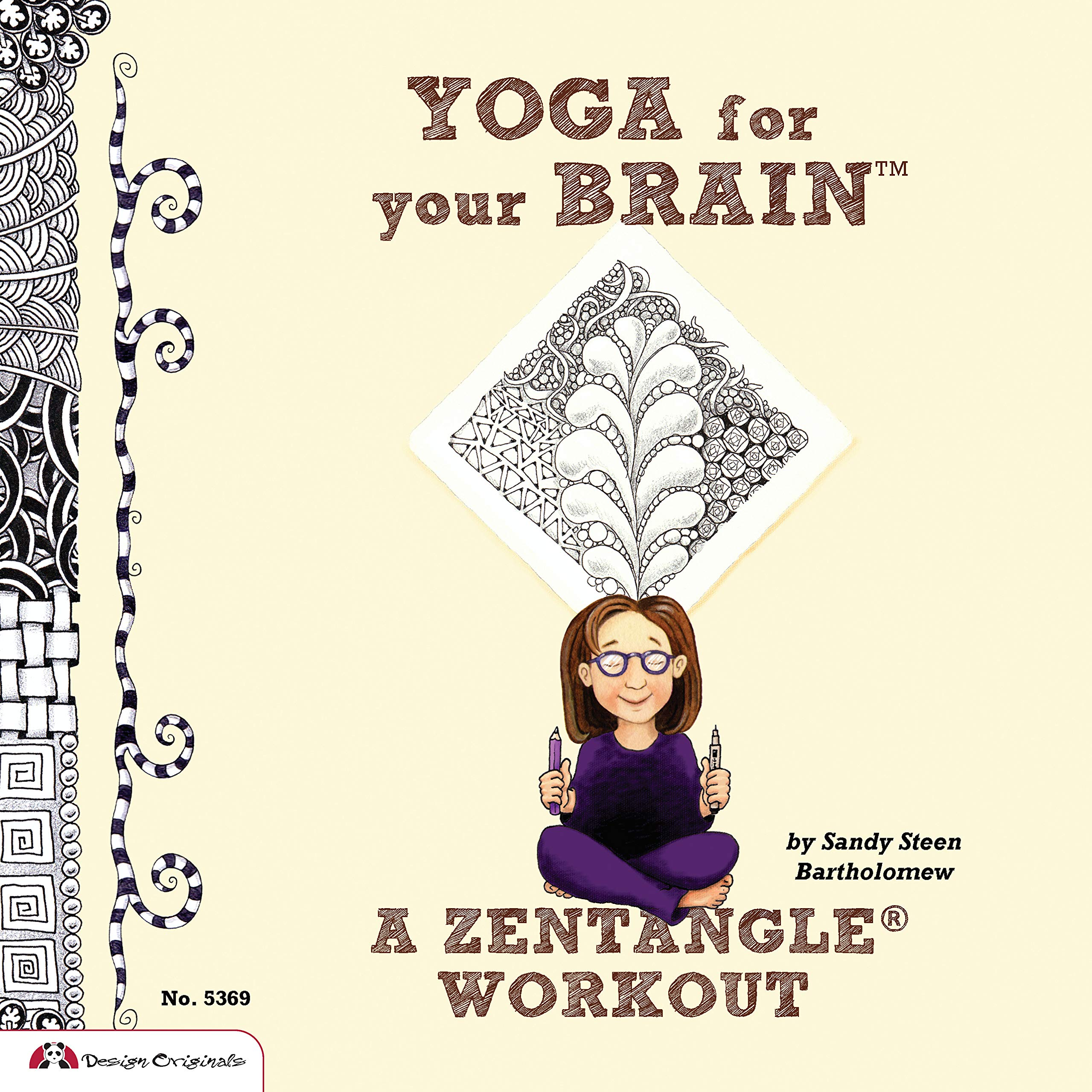 Yoga for Your Brain (TM): A Zentangle (R) Workout (Design Originals) Over 60 Tangle Patterns, Plus Ideas, Tips, and Projects for Experienced Tanglers (Sequel to Totally Tangled: Zentangle and Beyond)