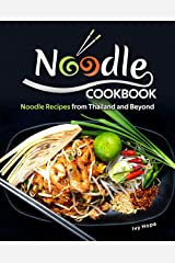 Noodle Cookbook: Noodle Recipes from Thailand and Beyond Kindle Edition