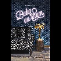 Baba au rhum: Une biographie burlesque (French Edition)