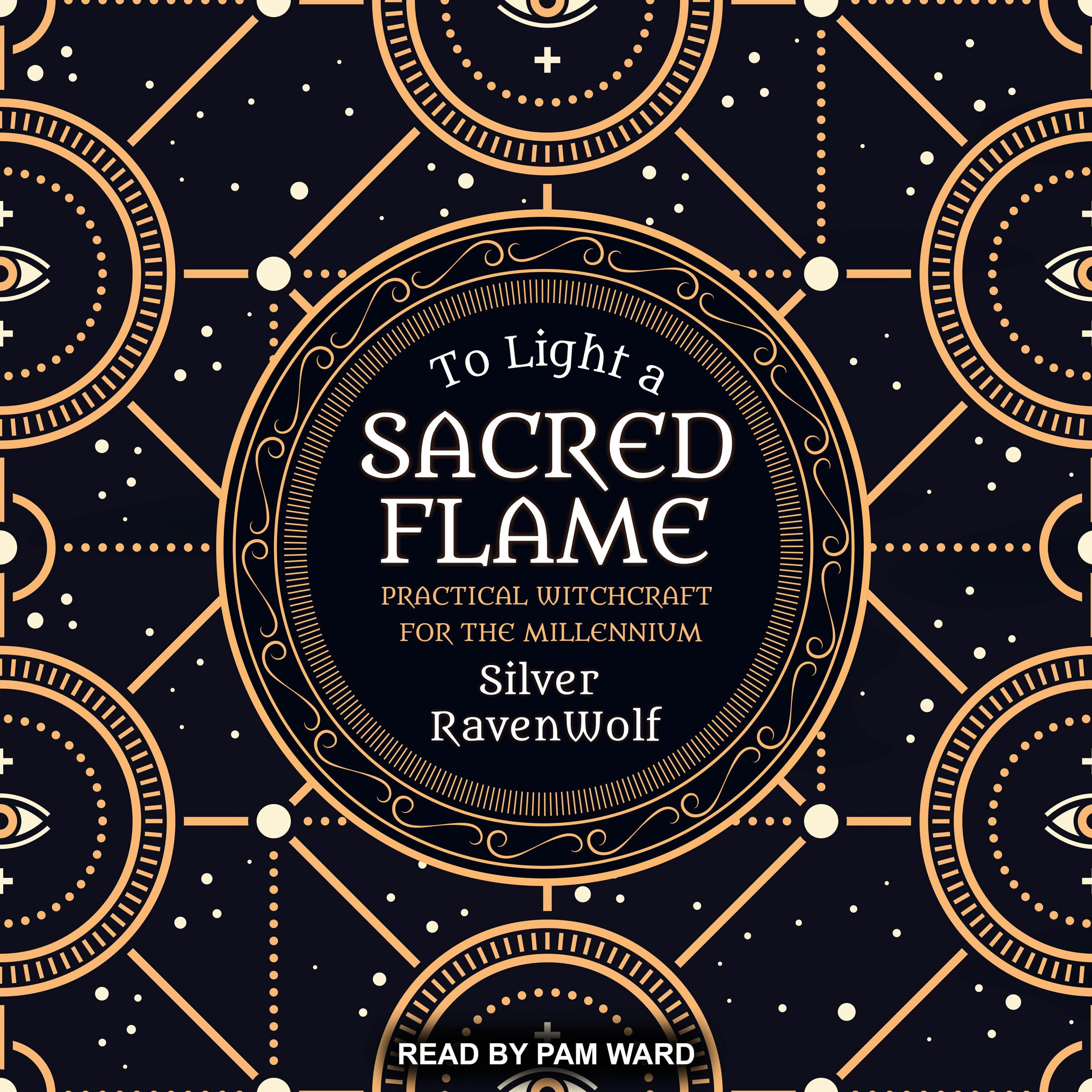 To Light a Sacred Flame: Practical Witchcraft for the Millennium: RavenWolf To Series, Book 2
