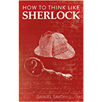 How to Think Like Sherlock: Improve Your Powers of Observation, Memory and Deduction (How to Think Like ... Book 1…