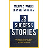 99 Habit Success Stories: Proven Successful Habits of Everyday People, Authors, Entrepreneurs, Celebrities and Prominent Hist