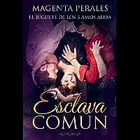 Esclava Común: El Juguete de los 3 Amos Alfas (Novela de Romance y Erótica Oscura) (Spanish Edition)