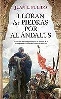 Lloran Las Piedras Por Al Ándalus (Novela