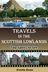 Travels in the Scottish Lowlands: Top Spots to See (Travels in the United Kingdom Book 3) Kindle Edition