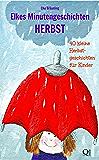 Elkes Minutengeschichten: Herbst - 40 kleine Herbstgeschichten für Kinder