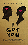 I GOT YOU: Restoring Confidence in Love and Relationships