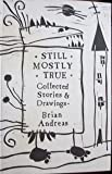 Still Mostly True: Collected Stories & Drawings
