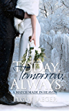 Today, Tomorrow, Always (A Match Made in Heaven Book 2)