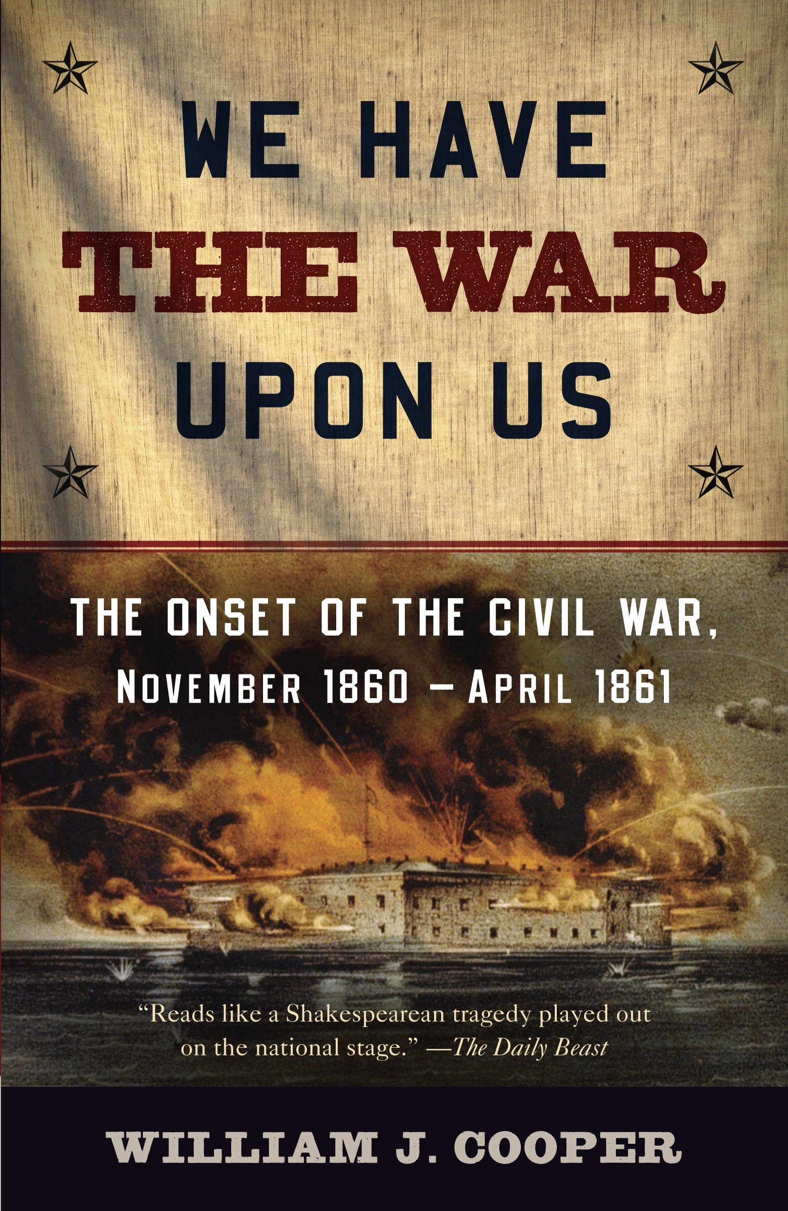 We have the war upon us the onset of the civil war november 1860 we have the war upon us the onset of the civil war november 1860 april 1861 vintage civil war library william j cooper 9781400076239 amazon fandeluxe Image collections