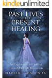 Past Lives - Present Healing: An Exploration of Healing through Past Life Regression