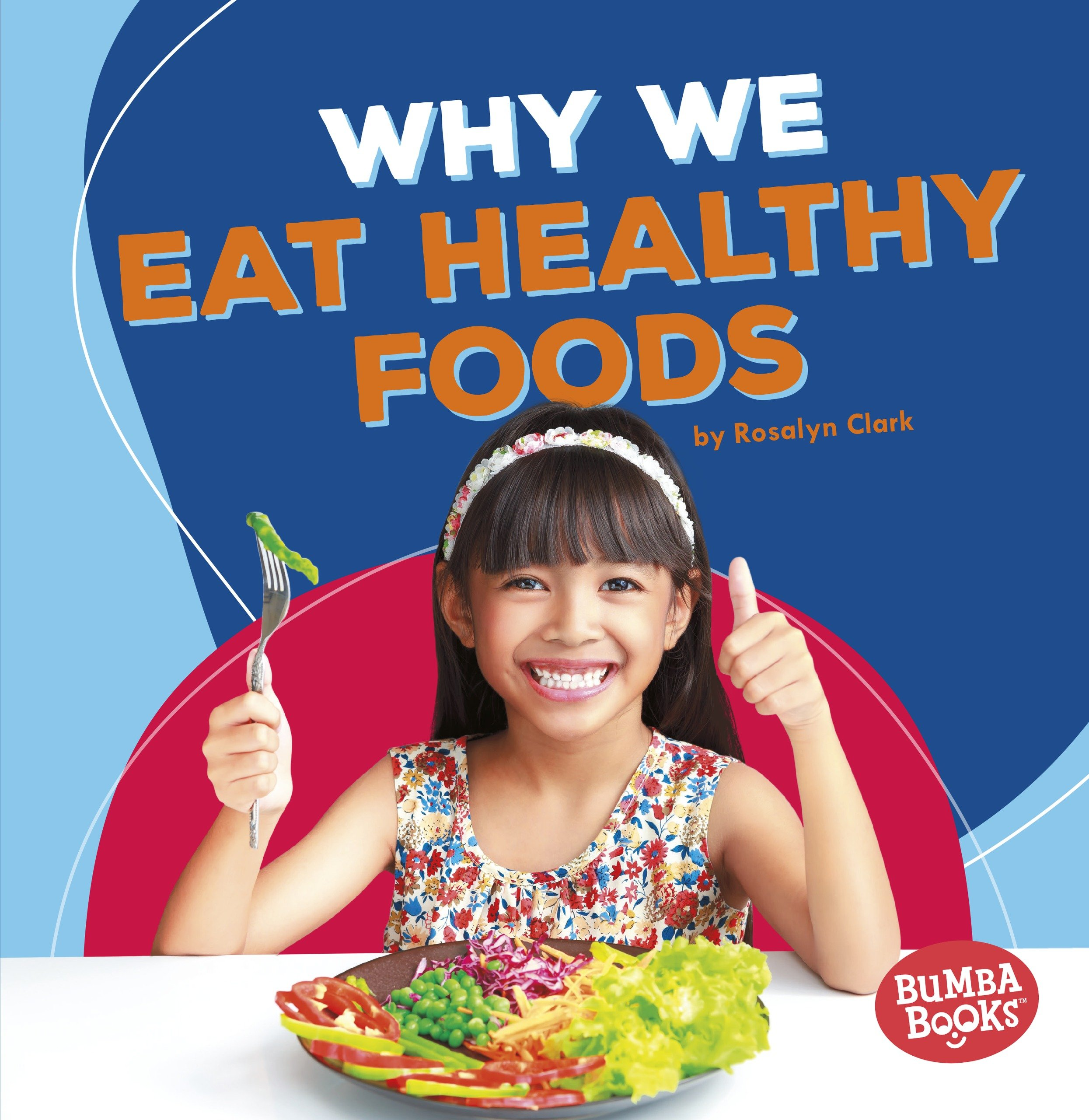 Why We Eat Healthy Foods Bumba Books R Health Matters Clark Rosalyn 9781541511064 Amazon Com Books