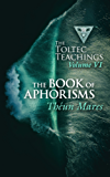The Book of Aphorisms: The Toltec Teachings – Volume 6 (English Edition)