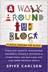 A Walk Around the Block: Stoplight Secrets, Mischievous Squirrels, Manhole Mysteries & Other Stuff You See Every Day (And Know Nothing About) Kindle Edition