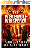 The Werewolf Whisperer: An Urban Fantasy With Bite (The Werewolf Whisperer Series Book 1)