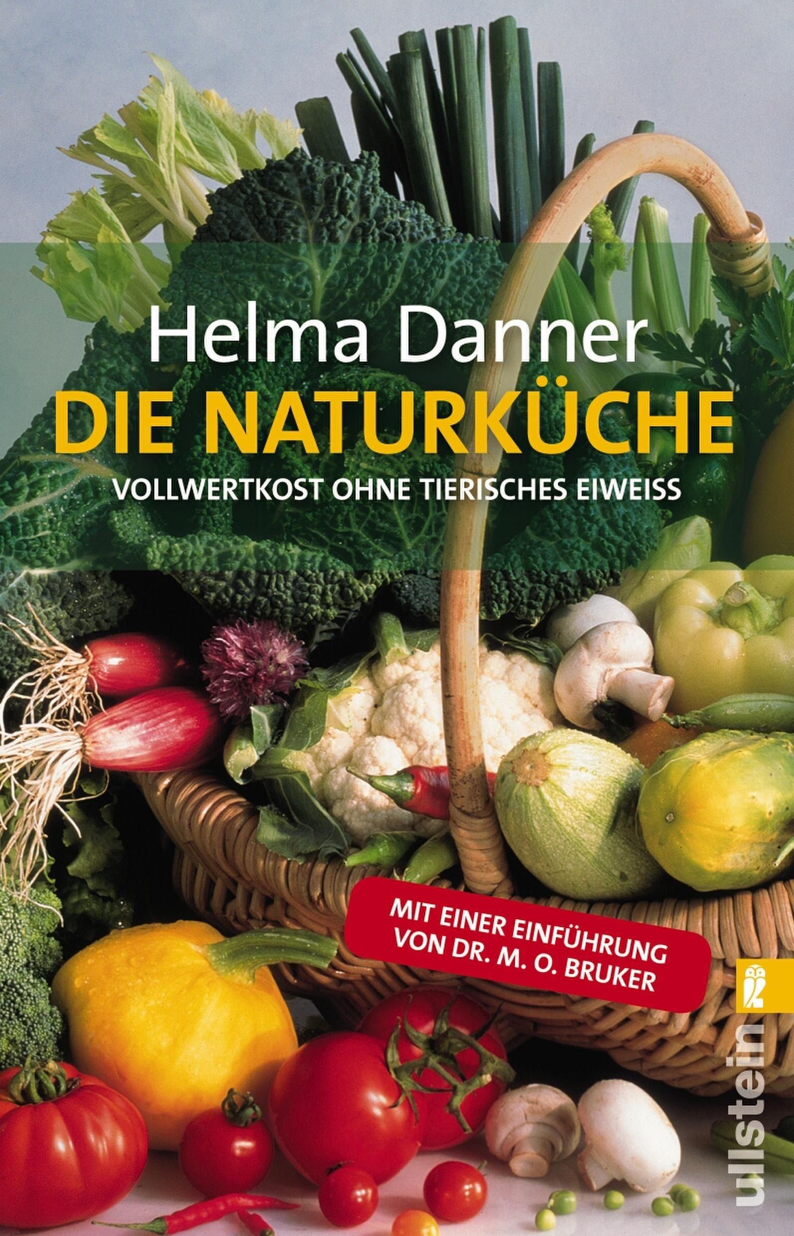 Die Naturküche: Vollwertkost ohne tierisches Eiweiss