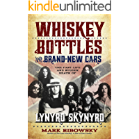 Whiskey Bottles and Brand-New Cars: The Fast Life and Sudden Death of Lynyrd Skynyrd (English Edition)