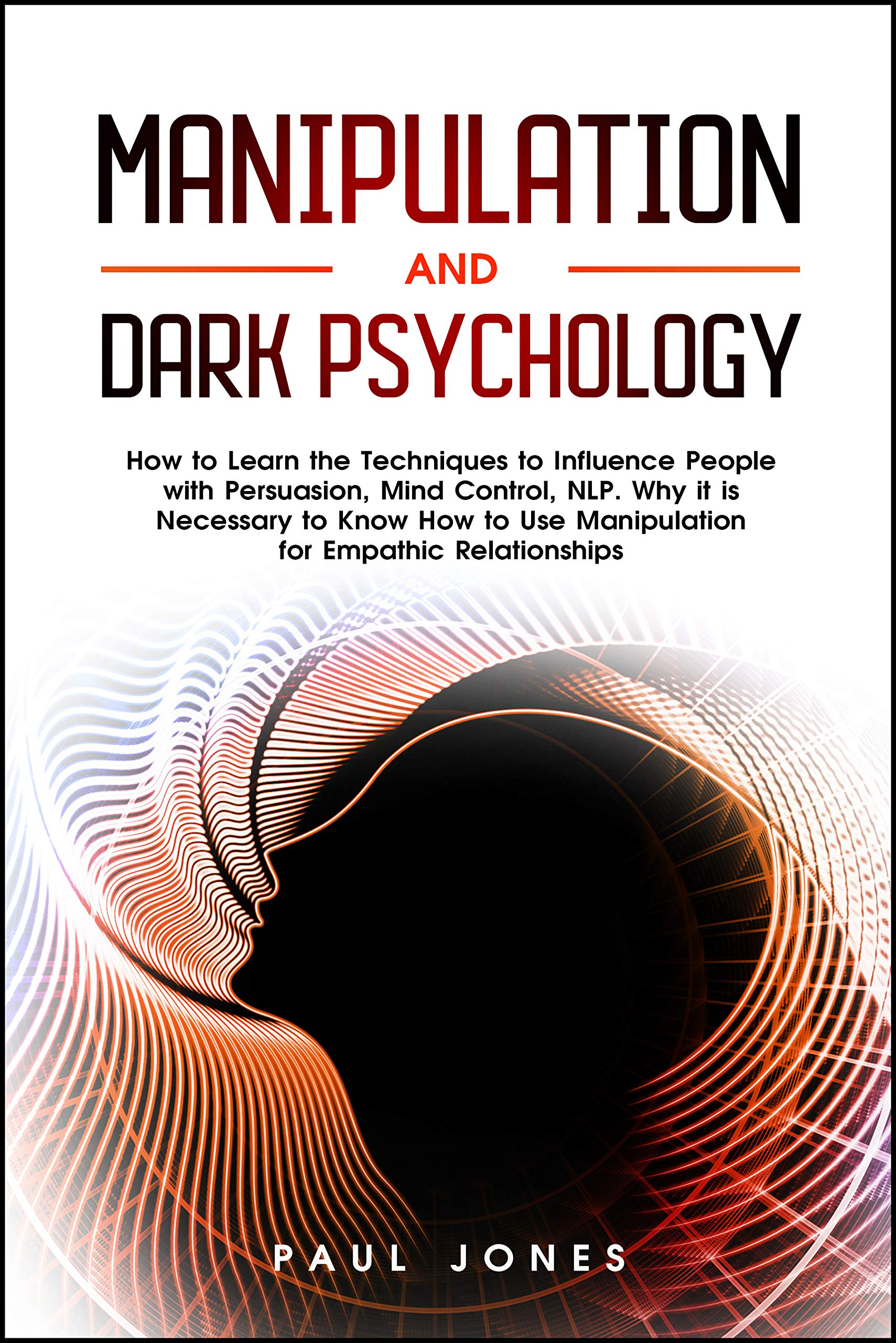 Manipulation And Dark Psychology  How To Learn The Techniques To Influence People With Persuasion Mind Control NLP. Why It Is Necessary To Know How ... For Empathic Relationships  English Edition
