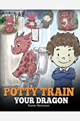 Potty Train Your Dragon: How to Potty Train Your Dragon Who Is Scared to Poop. A Cute Children Story on How to Make Potty Training Fun and Easy. (My Dragon Books Book 1) Kindle Edition