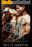 Take Me: Part 3 (Erotic Suspense) (Power Play Series)