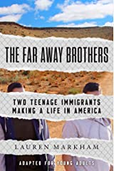 The Far Away Brothers (Adapted for Young Adults): Two Teenage Immigrants Making a Life in America Library Binding