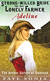 Mail Order Bride: ADELINE: The Strong-willed Bride for Her Lonely Farmer (A Frontier Western Romance: The Archer Sisters of Goldrush Book1)