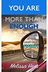 You Are More Than Enough - Don't Look Back Finish the Process Kindle Edition