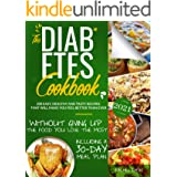 The Diabetes Cookbook: 200 Easy, Healthy and Tasty Recipes That Will Make You Feel Better Than Ever Without Giving Up The Foo