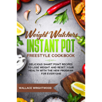 Weight Watchers Instant Pot Freestyle Cookbook: Delicious Smart Point Recipes to Lose Weight and Reset Your Health with the New Program for Everyone (English Edition)