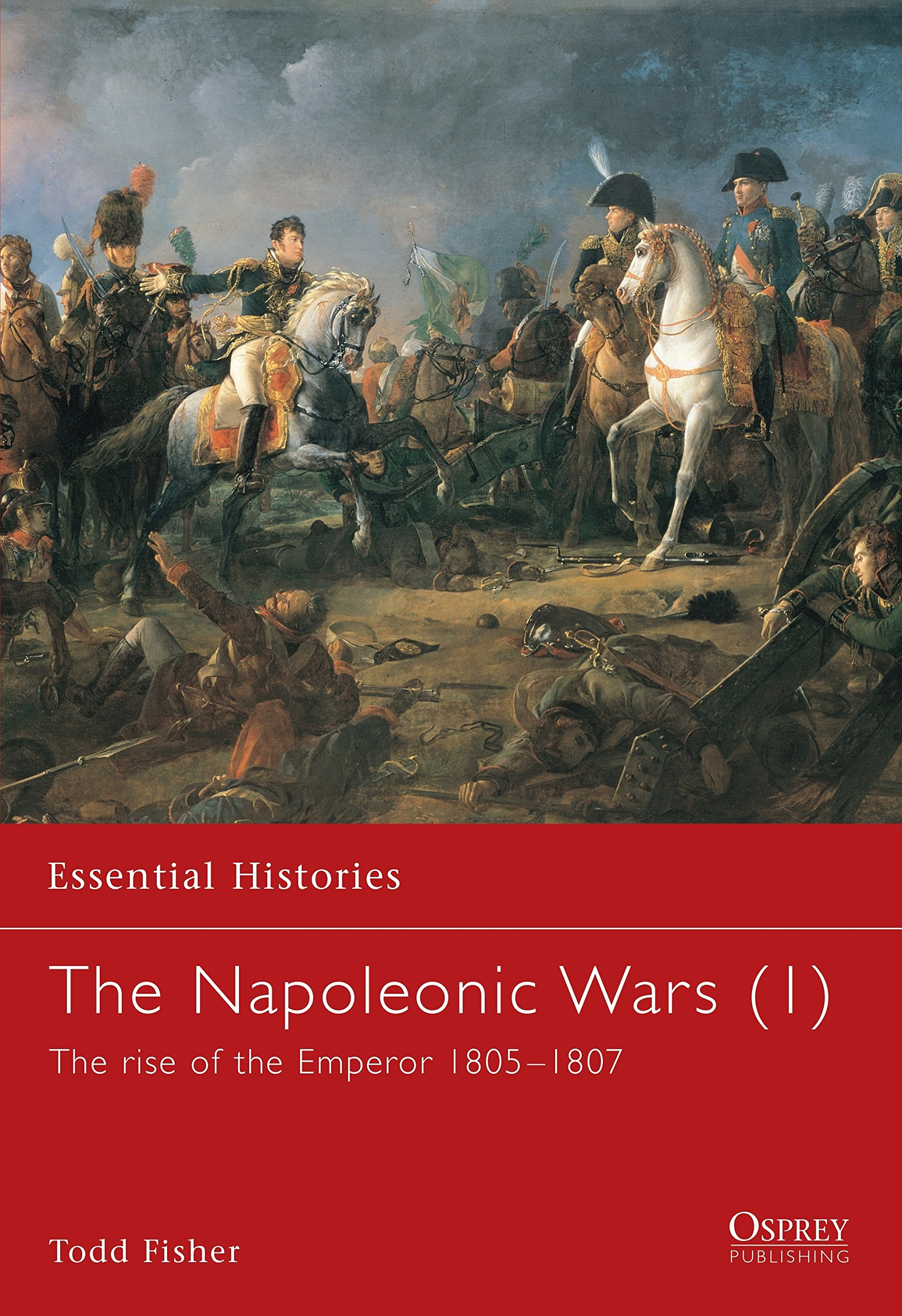 Download The Napoleonic Wars (1): The rise of the Emperor 1805–1807 (Essential Histories) (v. 1) pdf epub