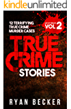 True Crime Stories Volume 2: 12 Terrifying True Crime Murder Cases (List of Twelve)