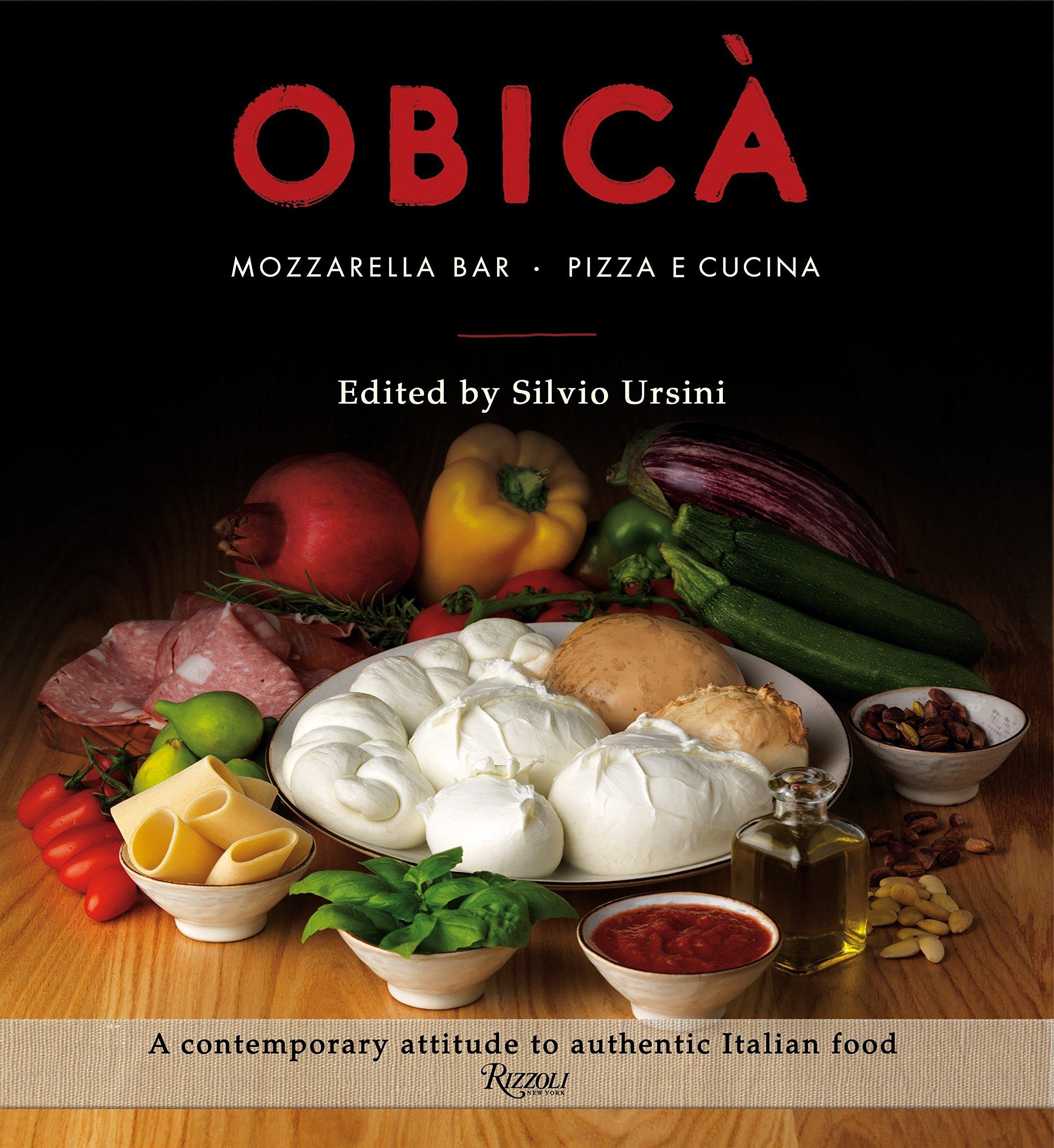 Obica: Mozzarella Bar. Pizza e Cucina. The Cookbook by Rizzoli International Publications
