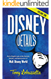 Disney Details: An In-Depth Look at the Secrets, Details, and Backstories of Walt Disney World [Volume One]