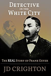 Detective in the White City: The Real Story of Frank Geyer