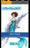MerMay2017 Sketchbook: 31 Days of Traditional Ink and Marker Sketches (Mili Fay Art Sketchbook)
