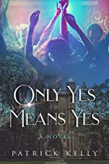 Only Yes Means Yes: A Relentless Quest for Justice Kindle Edition