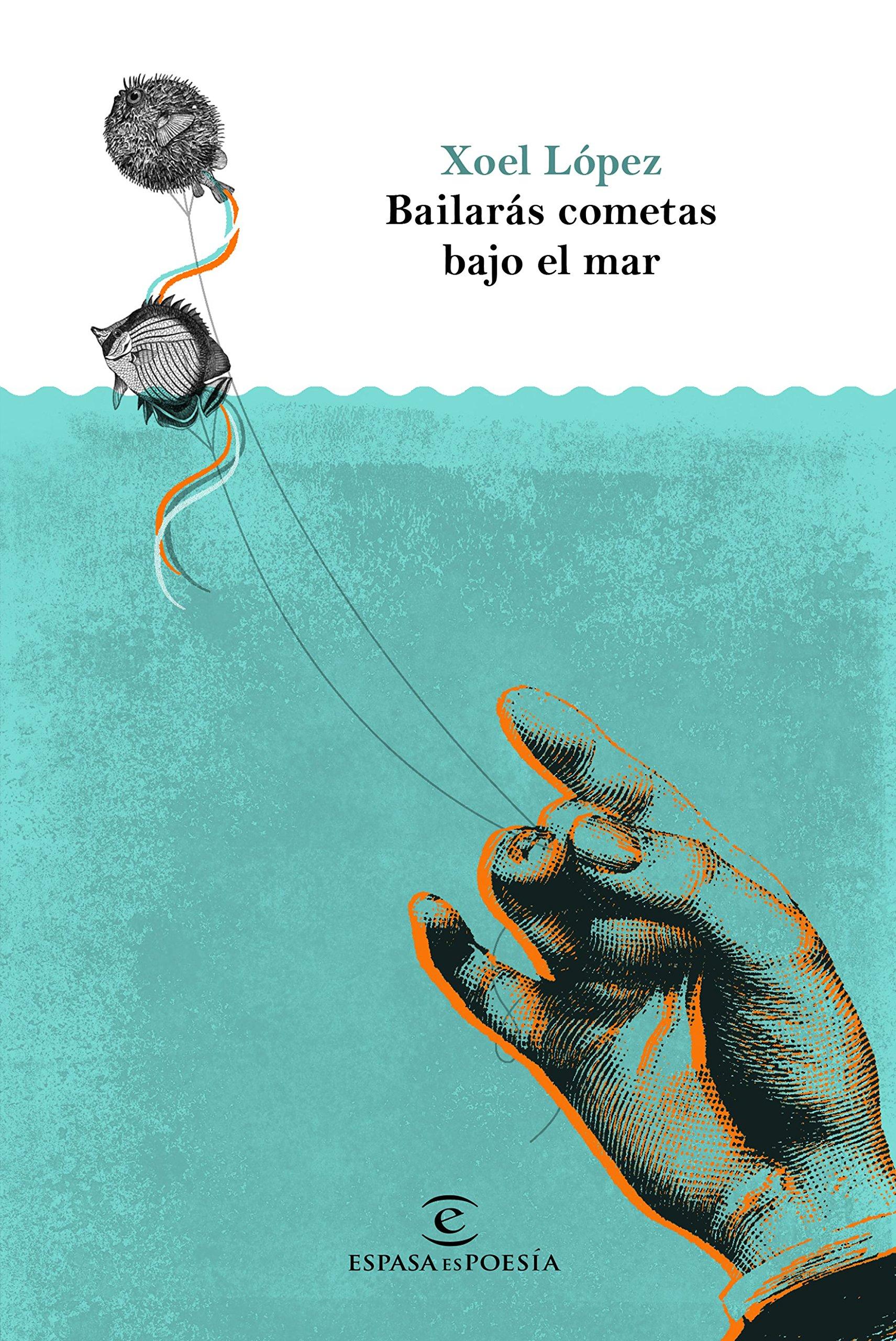 Bailarás cometas bajo el mar (ESPASAesPOESÍA): Amazon.es: Xoel López ...