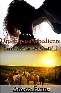 Una Esposa Obediente (Serie Novias Del Oeste nº 1) (Spanish Edition)