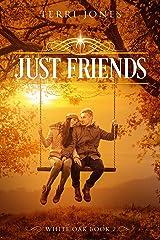 Just Friends (White Oak Book 2) Kindle Edition