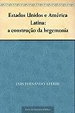 Estados Unidos e América Latina: a construção da hegemonia