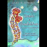 Le Vite In Cui  Gesù e Buddha  Si Sono Incontrati: Storia Di Due Possenti Compagni