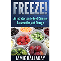 Food Storage: An Introduction To Food Canning, Preservation, and Storage - Freeze! (Garden Life) (English Edition)