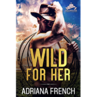 Wild For Her: Billionaire Boss ~ Grumpy Cowboy ~ Forbidden Love ~ Enemies to Lovers Romance ~ (Billionaire Cowboys Gone…