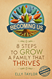 Becoming Us: 8 Steps to Grow a Family That Thrives