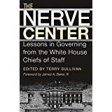 The Nerve Center: Lessons in Governing from the White House Chiefs of Staff (Joseph V. Hughes Jr. and Holly O. Hughes Series